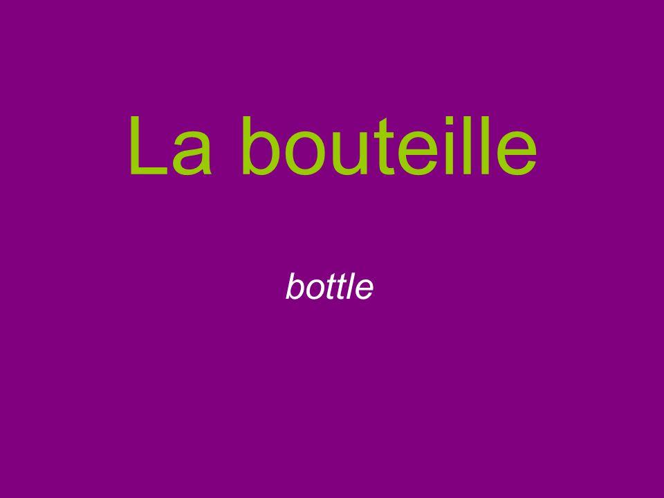 La bouteille bottle