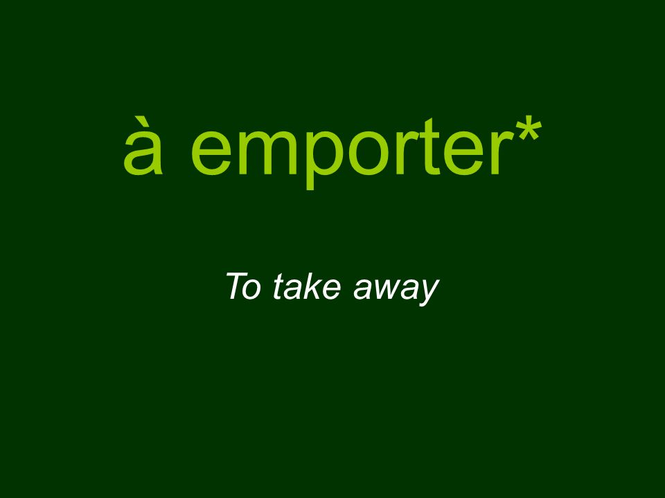 à emporter* To take away