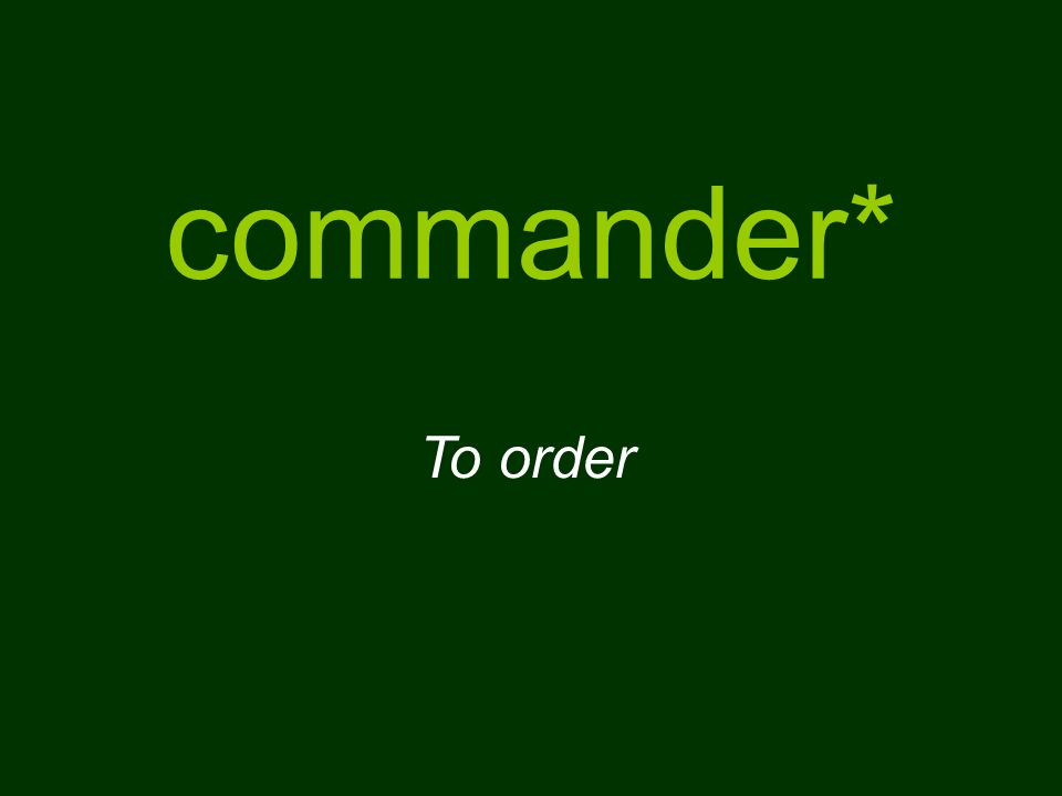 commander* To order