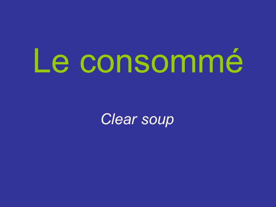 Le consommé Clear soup