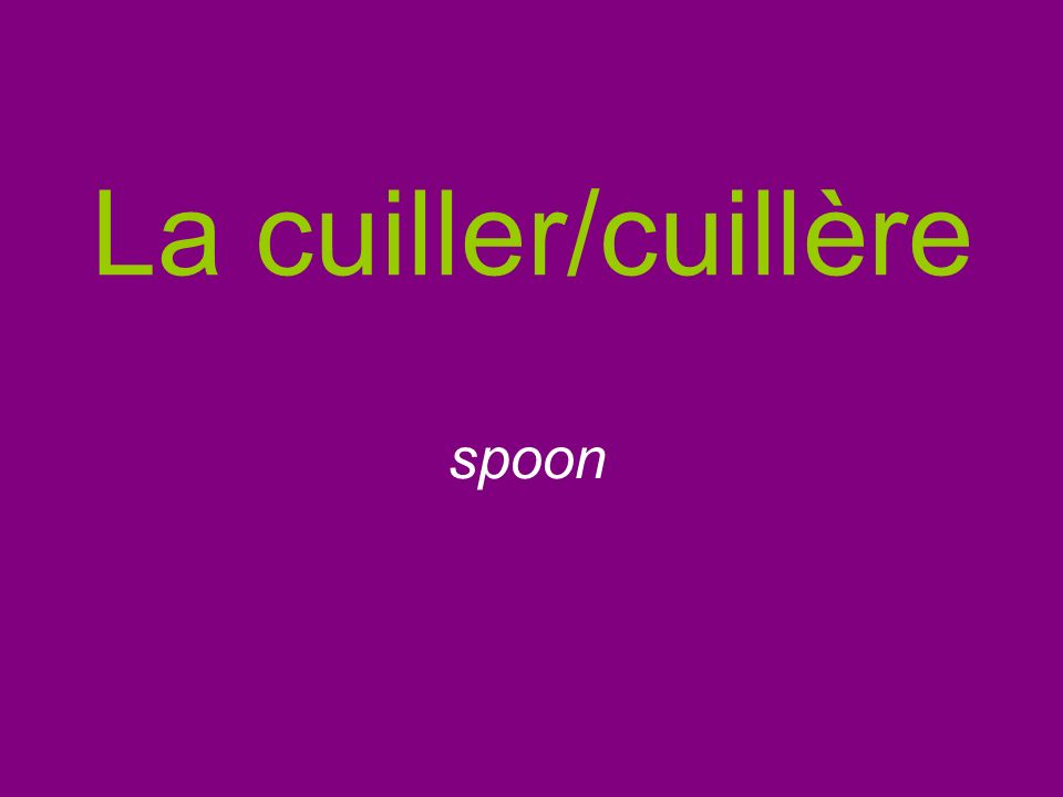 La cuiller/cuillère spoon