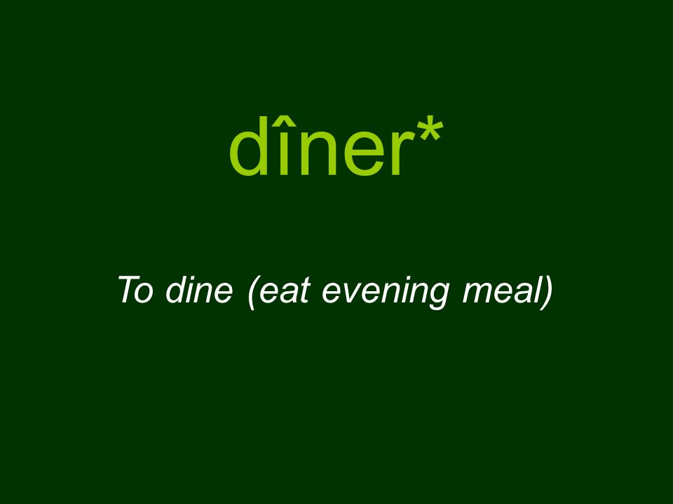 dîner* To dine (eat evening meal)