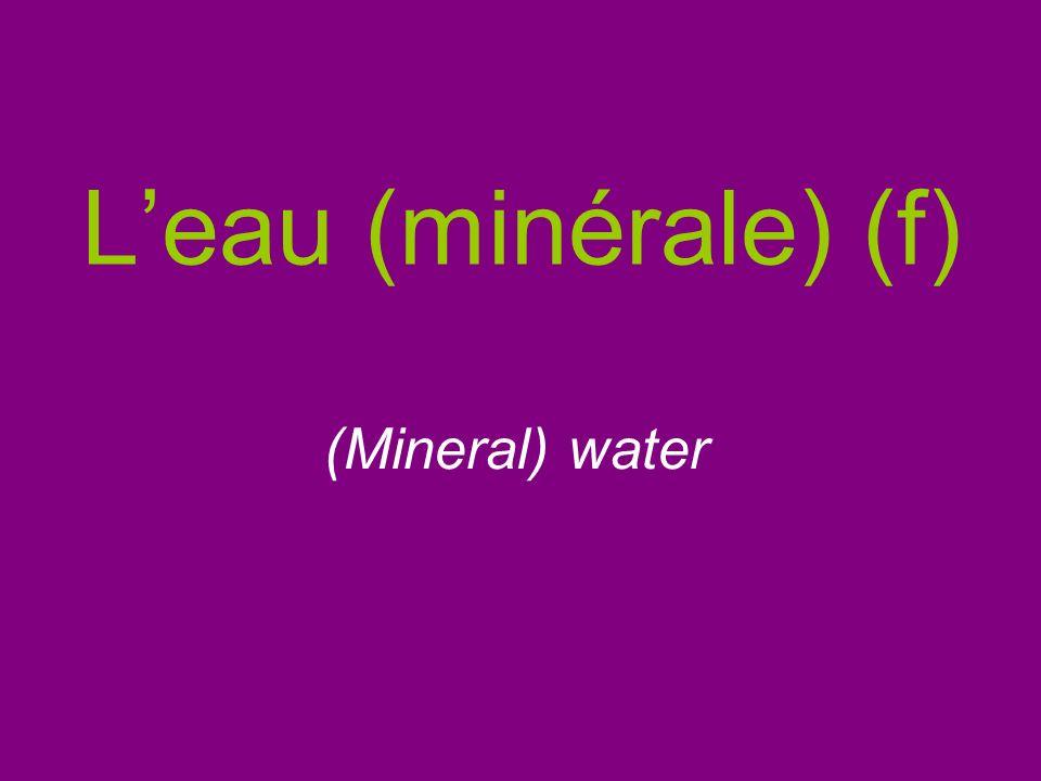 Leau (minérale) (f) (Mineral) water