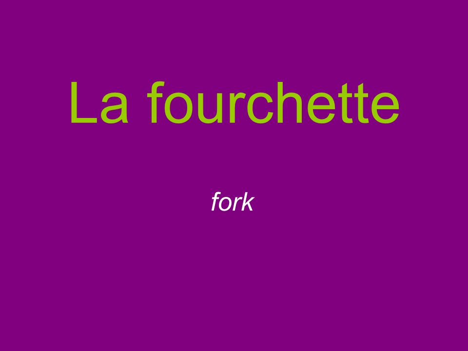 La fourchette fork