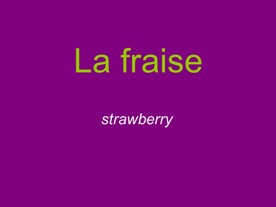 La fraise strawberry