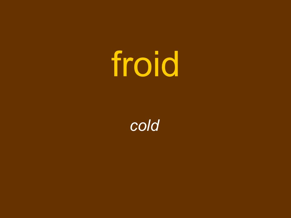 froid cold