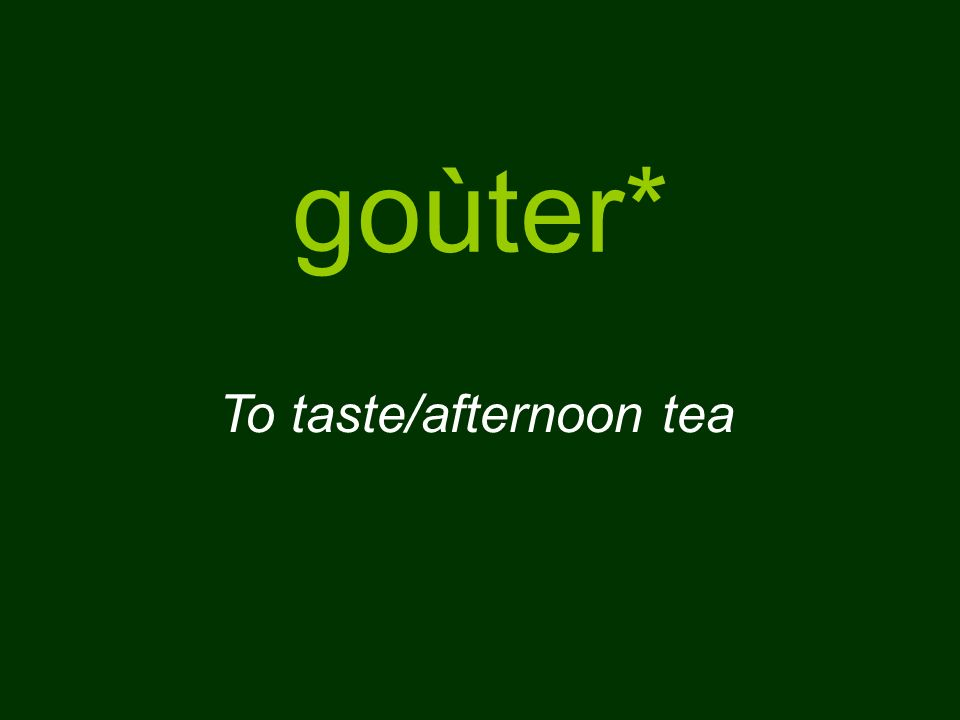 goùter* To taste/afternoon tea