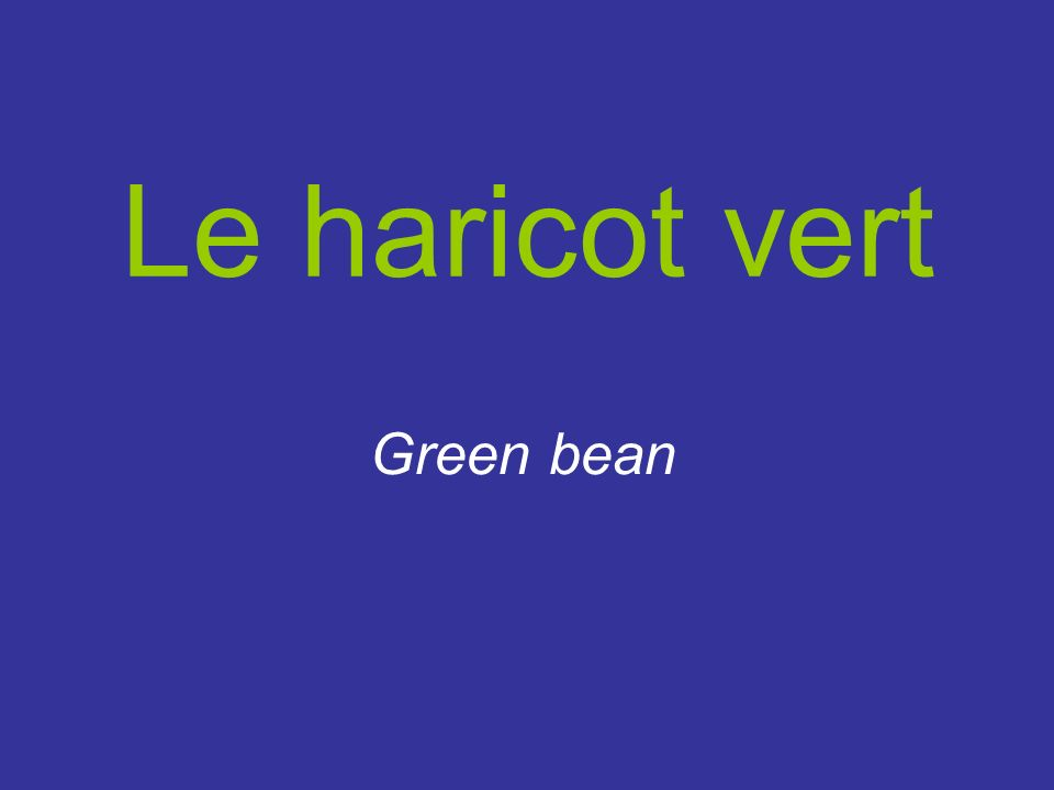 Le haricot vert Green bean