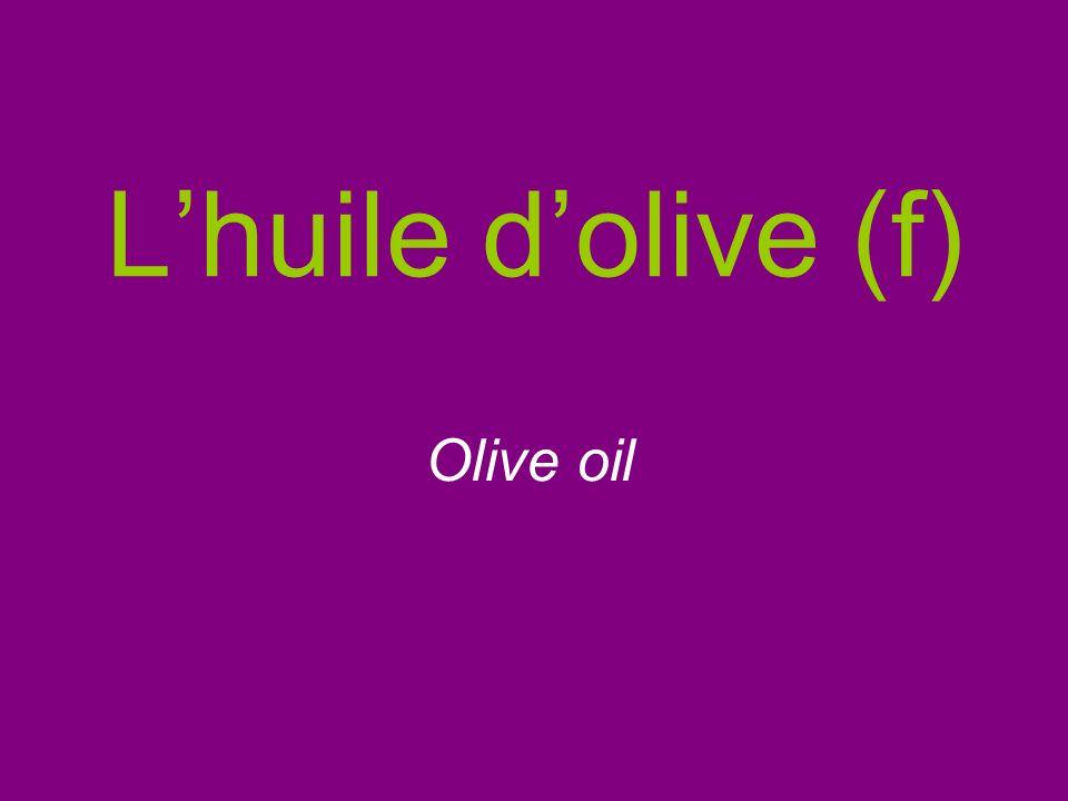 Lhuile dolive (f) Olive oil