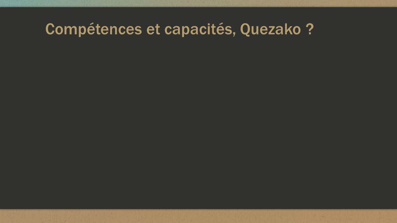 Compétences et capacités, Quezako ?