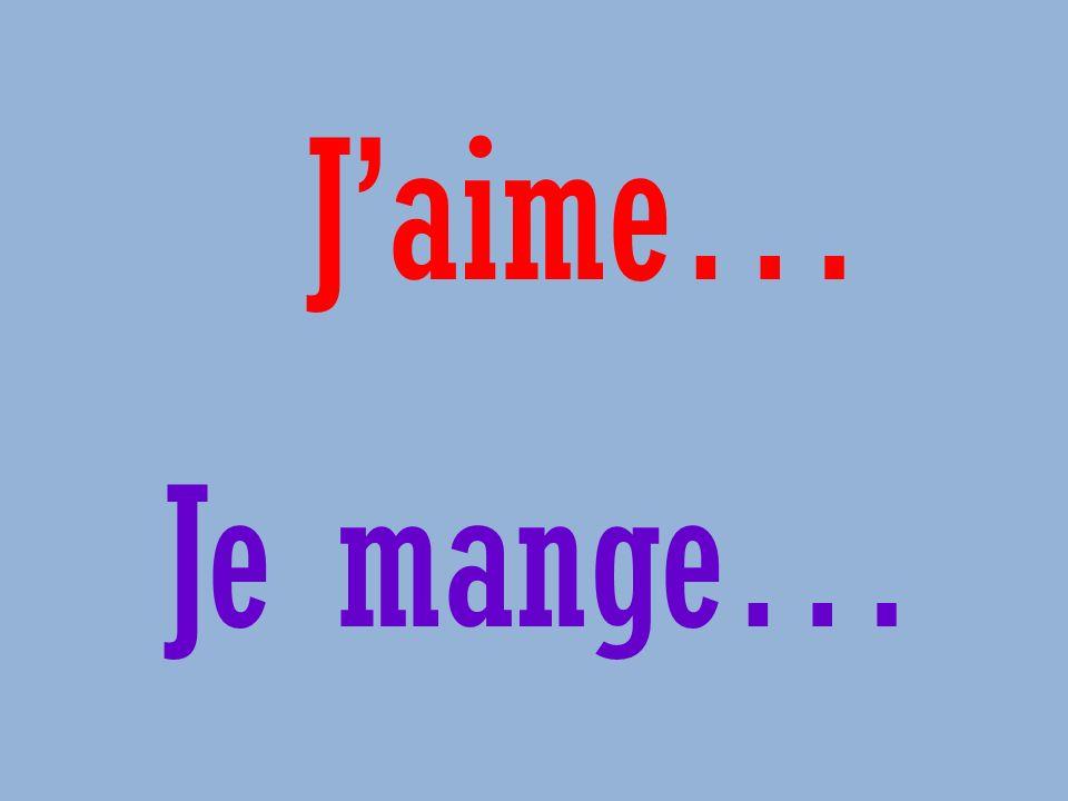 Jaime… Je mange…
