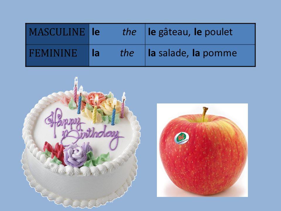 MASCULINE le thele gâteau, le poulet FEMININE la thela salade, la pomme
