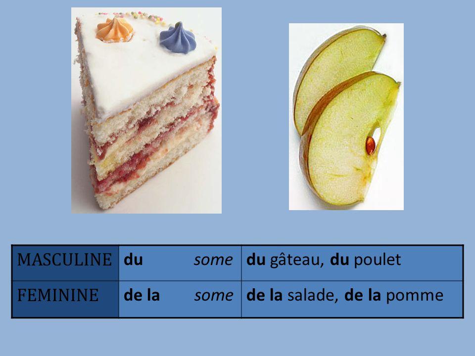 MASCULINE du somedu gâteau, du poulet FEMININE de la somede la salade, de la pomme