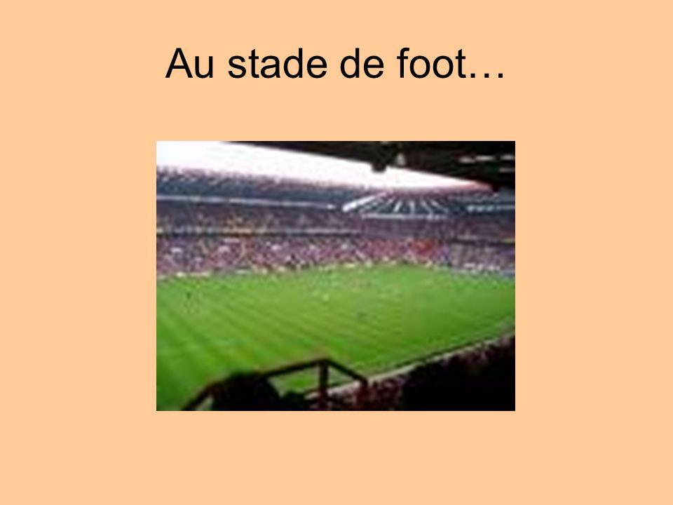 Au stade de foot…