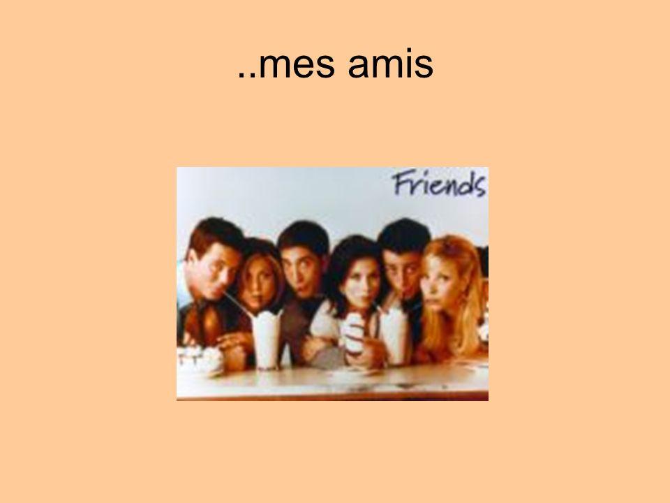 ..mes amis