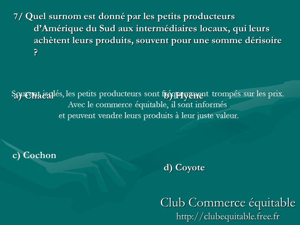 c) Cochon 7/ Quel surnom est donné par les petits producteurs dAmérique du Sud aux intermédiaires locaux, qui leurs achètent leurs produits, souvent pour une somme dérisoire .