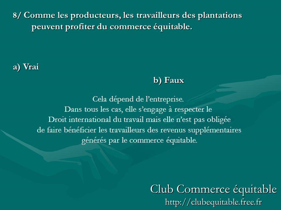 8/ Comme les producteurs, les travailleurs des plantations peuvent profiter du commerce équitable.