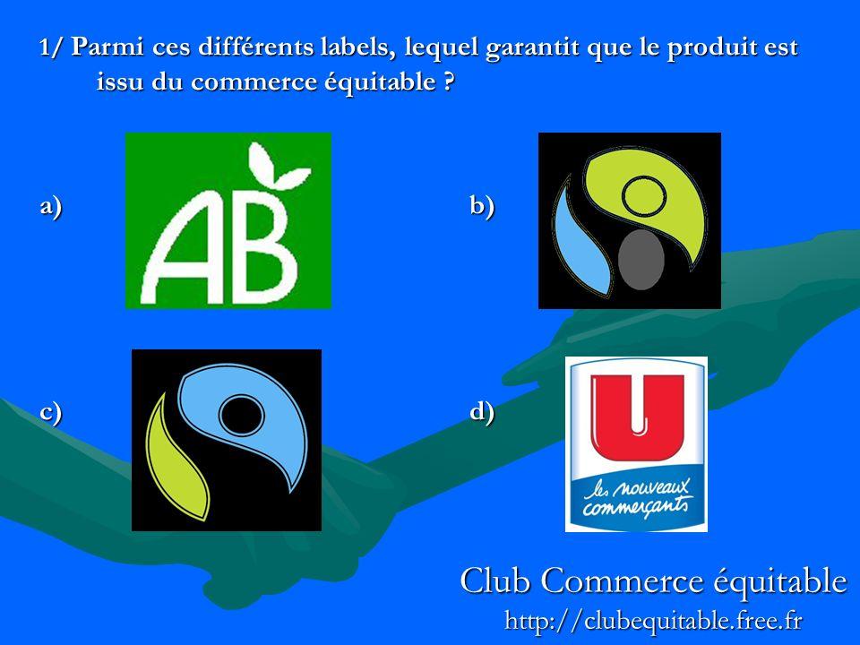 Club Commerce équitable http://clubequitable.free.fr 1/ Parmi ces différents labels, lequel garantit que le produit est issu du commerce équitable ? a