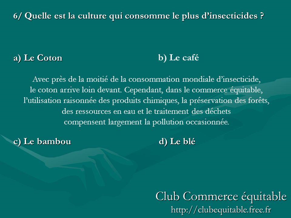 6/ Quelle est la culture qui consomme le plus dinsecticides ? a) Le Coton c) Le bamboud) Le blé b) Le café Avec près de la moitié de la consommation m