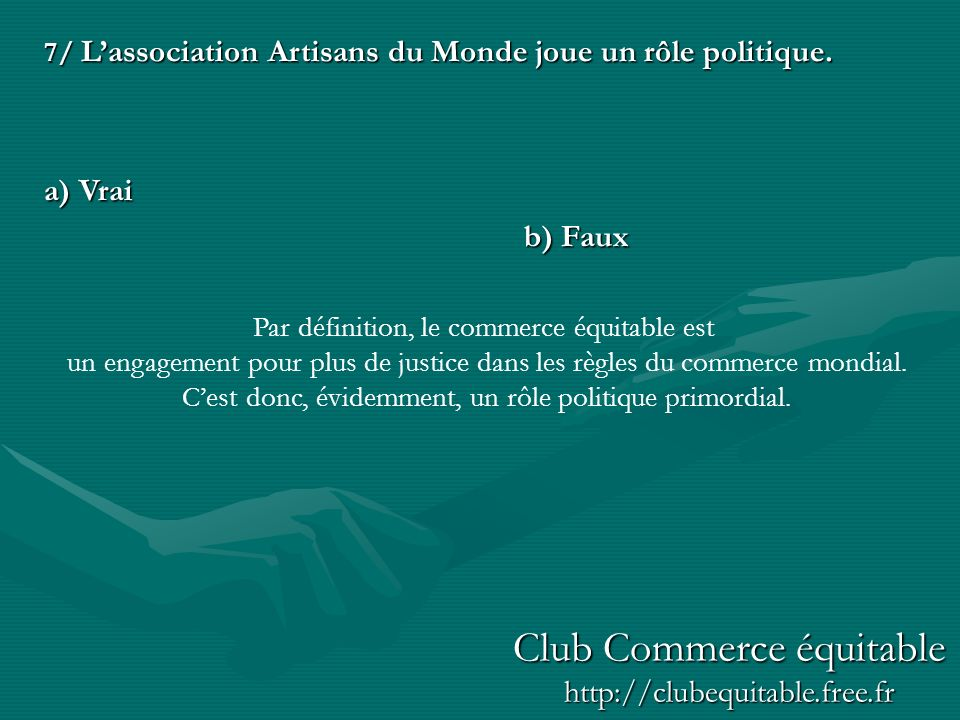 7/ Lassociation Artisans du Monde joue un rôle politique.