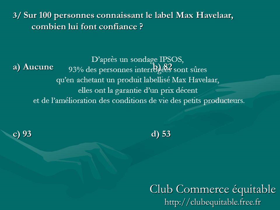 14/ Le commerce équitable est une relation, uniquement : a) France/Afriqueb) Nord/Sud c) Europe/Asied) Ile de France/Côte dAzur Club Commerce équitable http://clubequitable.free.fr