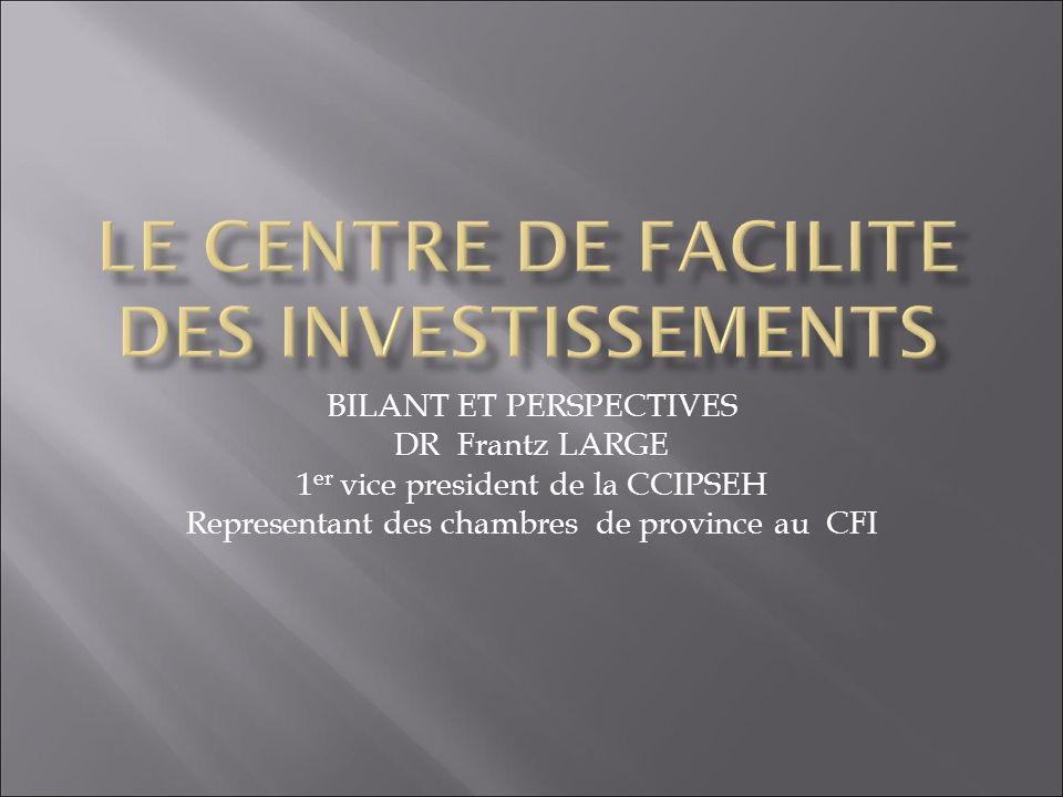 BILANT ET PERSPECTIVES DR Frantz LARGE 1 er vice president de la CCIPSEH Representant des chambres de province au CFI