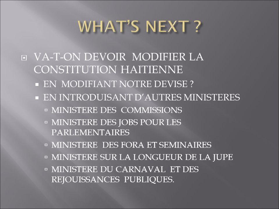 VA-T-ON DEVOIR MODIFIER LA CONSTITUTION HAITIENNE EN MODIFIANT NOTRE DEVISE ? EN INTRODUISANT DAUTRES MINISTERES MINISTERE DES COMMISSIONS MINISTERE D