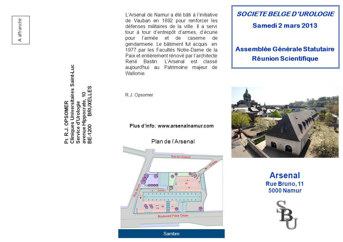 SOCIETE BELGE DUROLOGIE Samedi 2 mars 2013 Assemblée Générale Statutaire Réunion Scientifique Arsenal Rue Bruno, 11 5000 Namur Pr. R.J. OPSOMER Cliniq