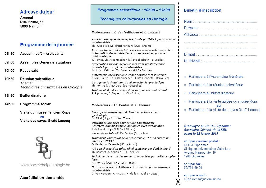 Accréditation demandée Programme scientifique : 10h30 – 13h30 Techniques chirurgicales en Urologie Modérateurs : R. Van Velthoven et K. Entezari Aspec