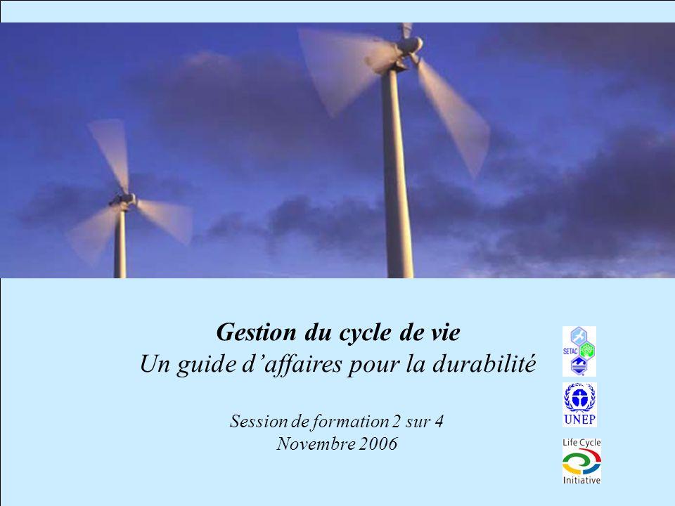 1 Gestion du cycle de vie Un guide daffaires pour la durabilité Session de formation 2 sur 4 Novembre 2006
