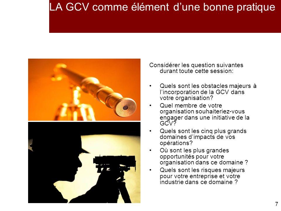 7 7 LA GCV comme élément dune bonne pratique Considérer les question suivantes durant toute cette session: Quels sont les obstacles majeurs à lincorporation de la GCV dans votre organisation.
