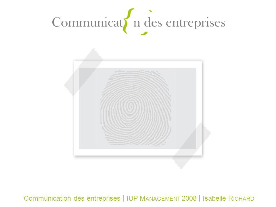 Communication des entreprises | IUP M ANAGEMENT 2008 | Isabelle R ICHARD Communication des entreprises