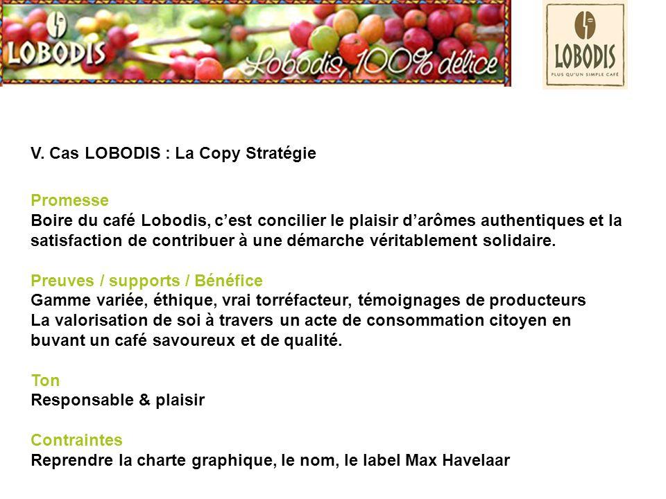 V. Cas LOBODIS : La Copy Stratégie Promesse Boire du café Lobodis, cest concilier le plaisir darômes authentiques et la satisfaction de contribuer à u