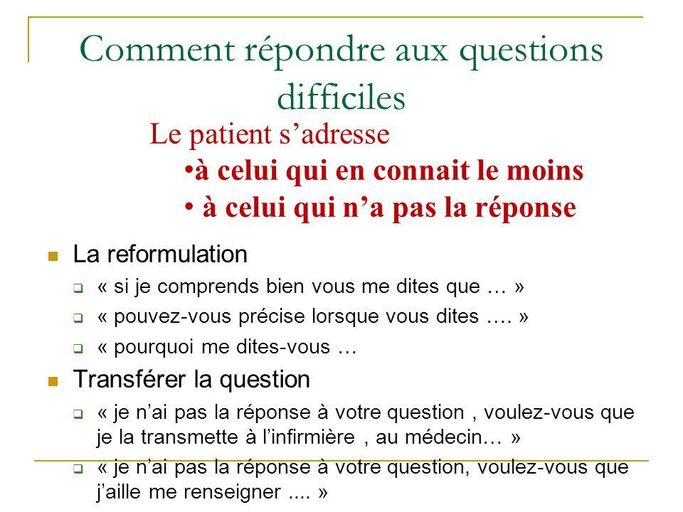 Comment répondre aux questions difficiles La reformulation « si je comprends bien vous me dites que … » « pouvez-vous précise lorsque vous dites ….