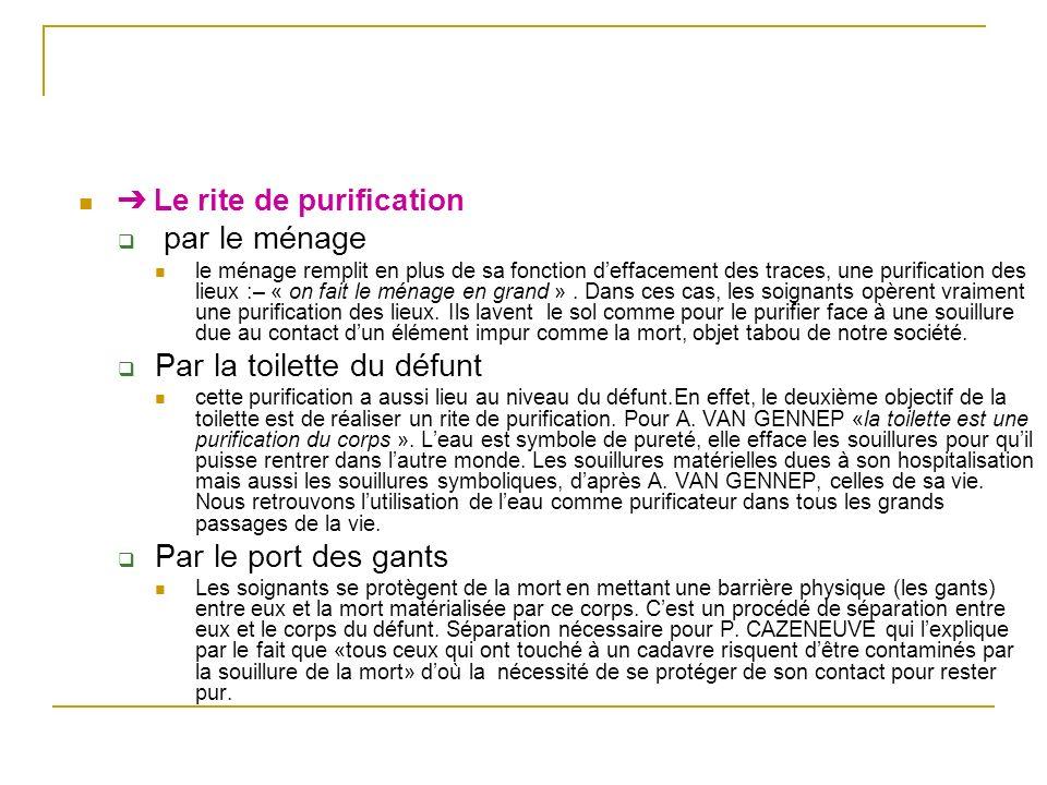 Le rite de purification par le ménage le ménage remplit en plus de sa fonction deffacement des traces, une purification des lieux :– « on fait le ménage en grand ».