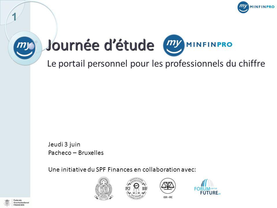 1 Journée détude Le portail personnel pour les professionnels du chiffre Jeudi 3 juin Pacheco – Bruxelles Une initiative du SPF Finances en collaborat
