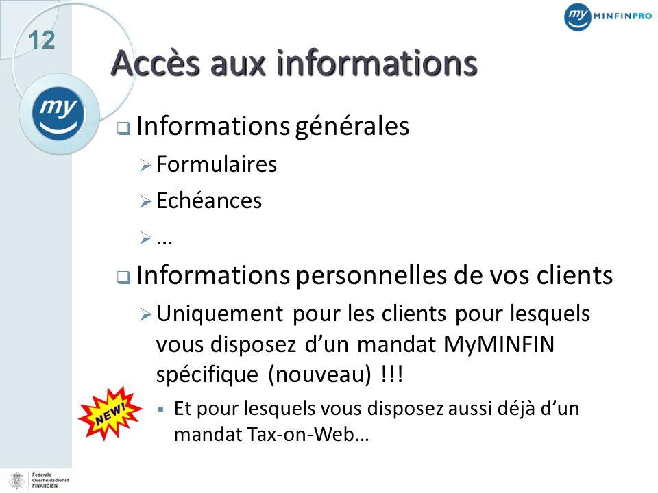 12 Accès aux informations Informations générales Formulaires Echéances … Informations personnelles de vos clients Uniquement pour les clients pour les