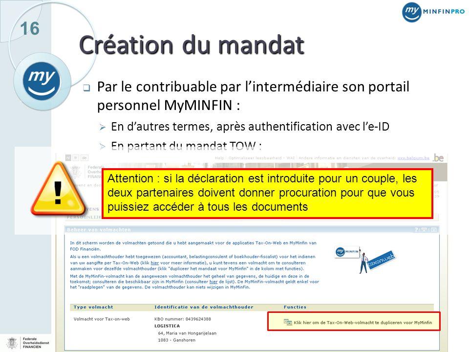 16 Création du mandat Par le contribuable par lintermédiaire son portail personnel MyMINFIN : En dautres termes, après authentification avec le-ID En