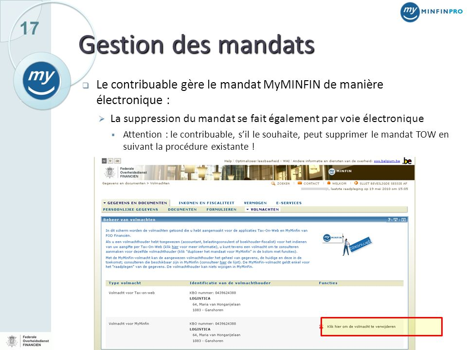 17 Gestion des mandats Le contribuable gère le mandat MyMINFIN de manière électronique : La suppression du mandat se fait également par voie électroni