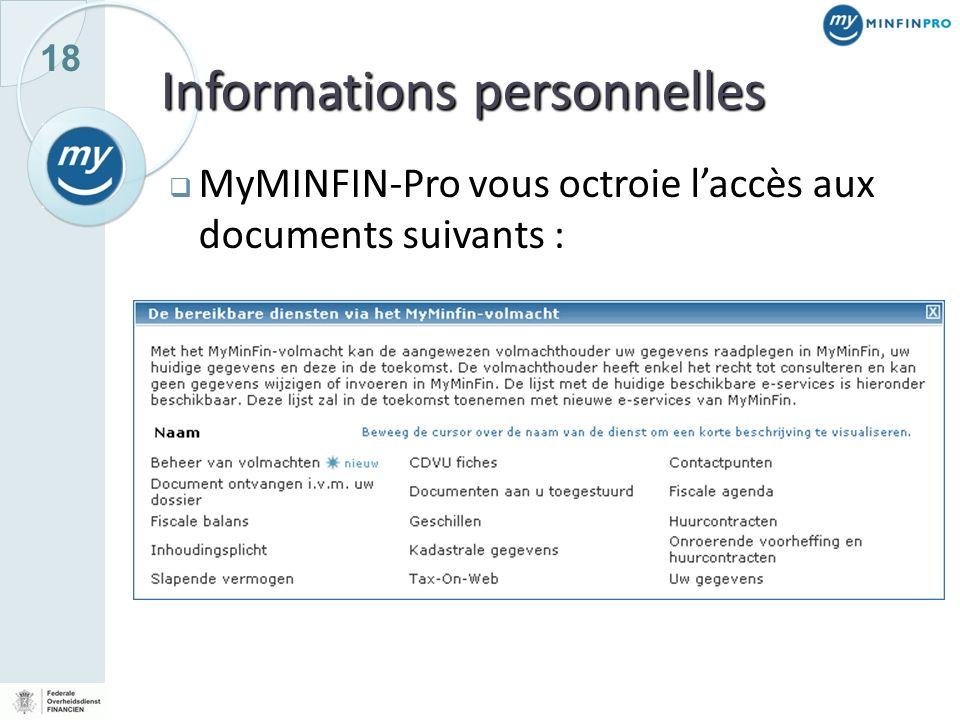 18 Informations personnelles MyMINFIN-Pro vous octroie laccès aux documents suivants :
