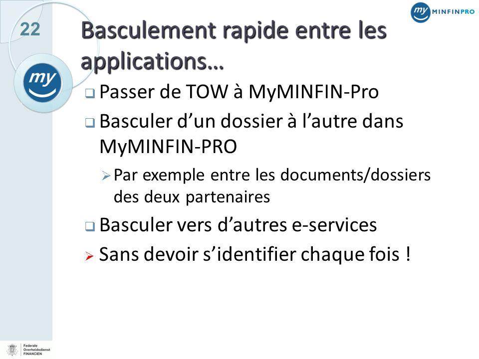22 Basculement rapide entre les applications… Passer de TOW à MyMINFIN-Pro Basculer dun dossier à lautre dans MyMINFIN-PRO Par exemple entre les docum
