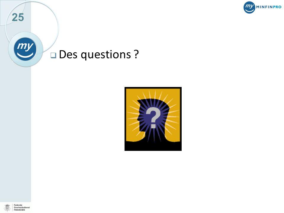25 Des questions ?
