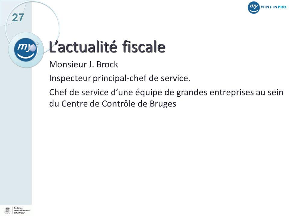27 Lactualité fiscale Monsieur J. Brock Inspecteur principal-chef de service. Chef de service dune équipe de grandes entreprises au sein du Centre de