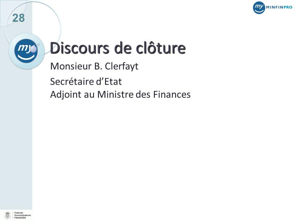 28 Discours de clôture Monsieur B. Clerfayt Secrétaire dEtat Adjoint au Ministre des Finances