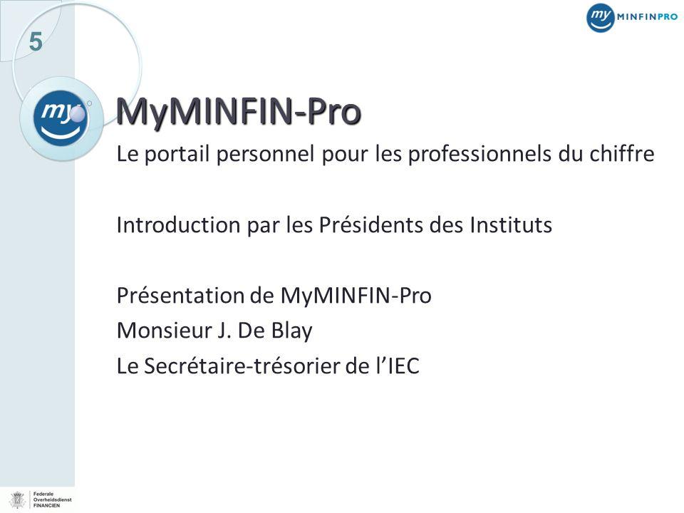 5 MyMINFIN-Pro Le portail personnel pour les professionnels du chiffre Introduction par les Présidents des Instituts Présentation de MyMINFIN-Pro Mons