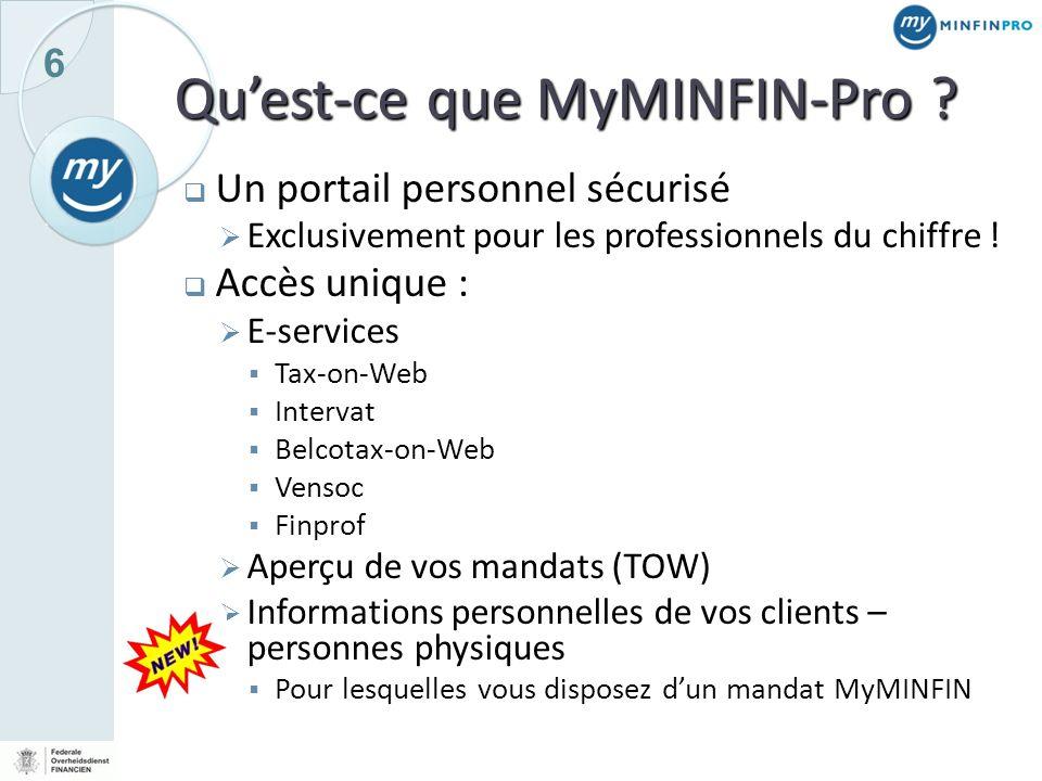 6 Quest-ce que MyMINFIN-Pro ? Un portail personnel sécurisé Exclusivement pour les professionnels du chiffre ! Accès unique : E-services Tax-on-Web In