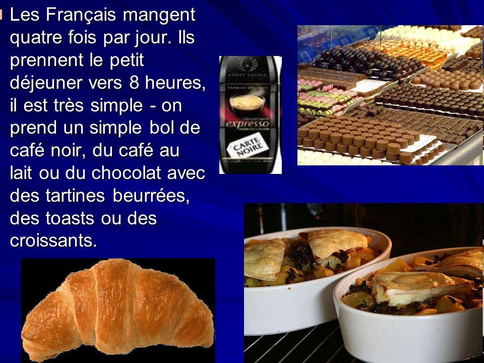Les Français mangent quatre fois par jour. Ils prennent le petit déjeuner vers 8 heures, il est très simple - on prend un simple bol de café noir, du