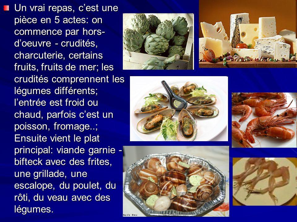 Un vrai repas, cest une pièce en 5 actes: on commence par hors- doeuvre - crudités, charcuterie, certains fruits, fruits de mer; les crudités comprenn