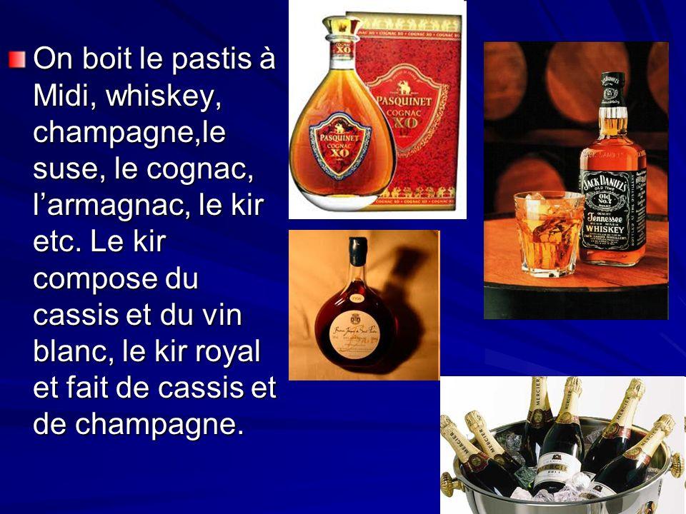 On boit le pastis à Midi, whiskey, champagne,le suse, le cognac, larmagnac, le kir etc. Le kir compose du cassis et du vin blanc, le kir royal et fait