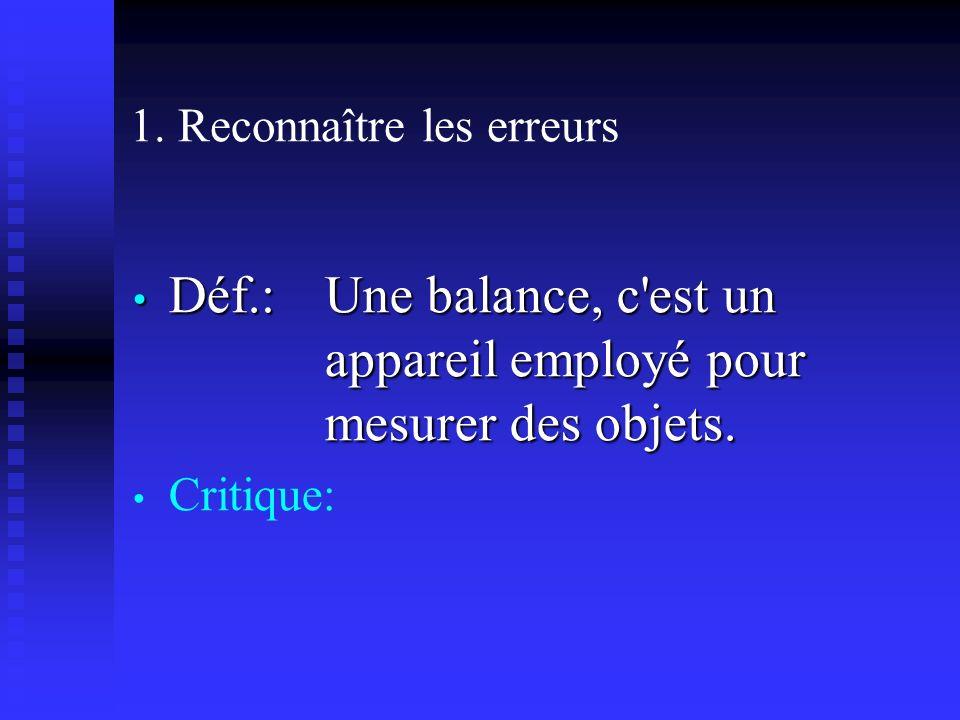 1. Reconnaître les erreurs Déf.: Une balance, c est un appareil employé pour mesurer des objets.
